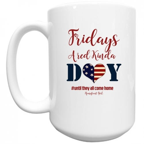 "Homefront Girl® ""Fridays A Red Kinda DAY #UntilTheyAllComeHome White mug"